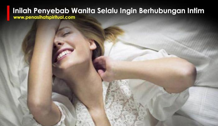 Penyebab Wanita Selalu Ingin Berhubungan Intim